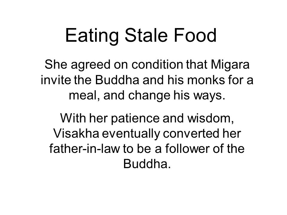 Eating Stale Food She agreed on condition that Migara invite the Buddha and his monks for a meal, and change his ways.