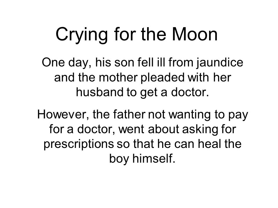 Crying for the Moon One day, his son fell ill from jaundice and the mother pleaded with her husband to get a doctor.