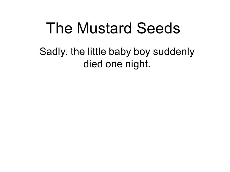 The Mustard Seeds Sadly, the little baby boy suddenly died one night.