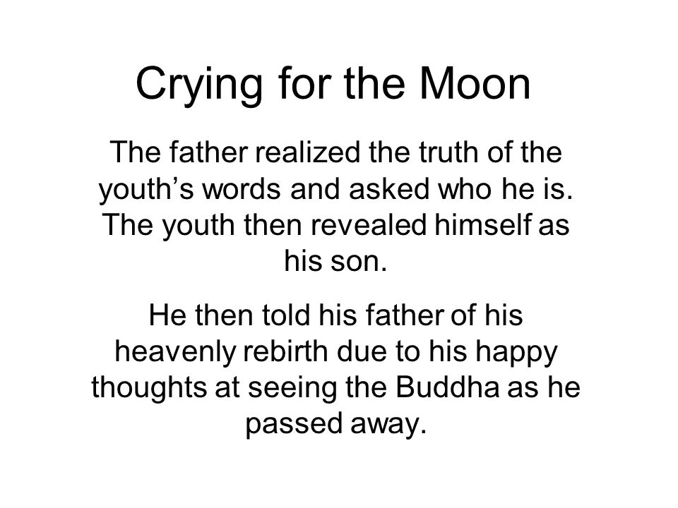 Crying for the Moon The father realized the truth of the youths words and asked who he is.