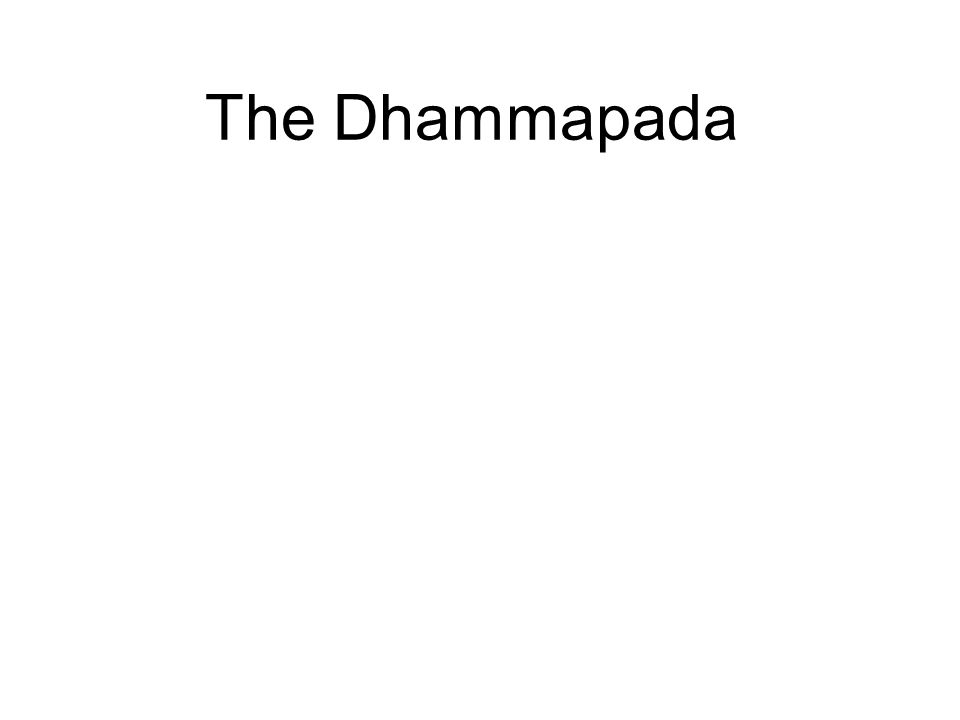 The Dhammapada This is a collection of 423 verses attributed to the Buddha, and consists of teachings for the benefit of both the Sangha and laity.