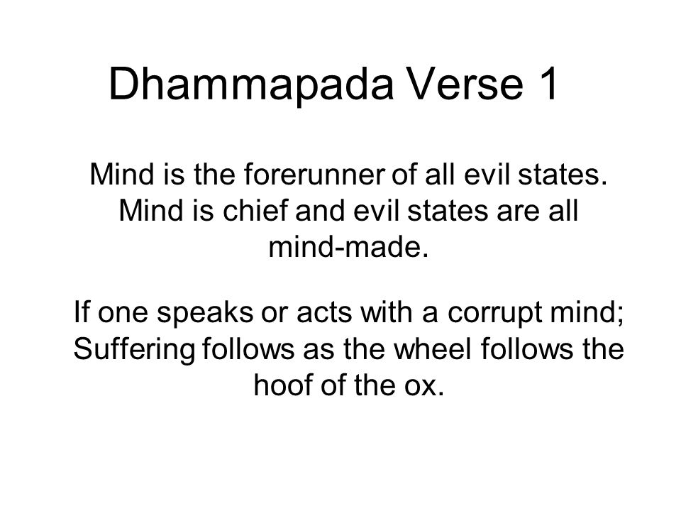 Dhammapada Verse 1 Mind is the forerunner of all evil states.