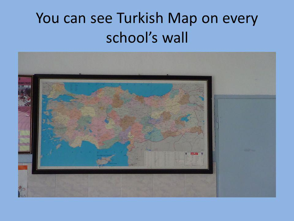 You can see Turkish Map on every schools wall