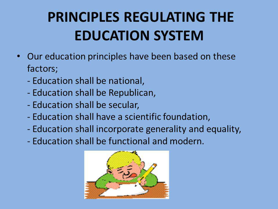 PRINCIPLES REGULATING THE EDUCATION SYSTEM Our education principles have been based on these factors; - Education shall be national, - Education shall