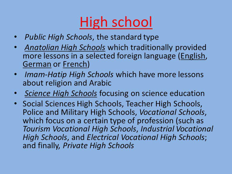 High school Public High Schools, the standard type Anatolian High Schools which traditionally provided more lessons in a selected foreign language (En