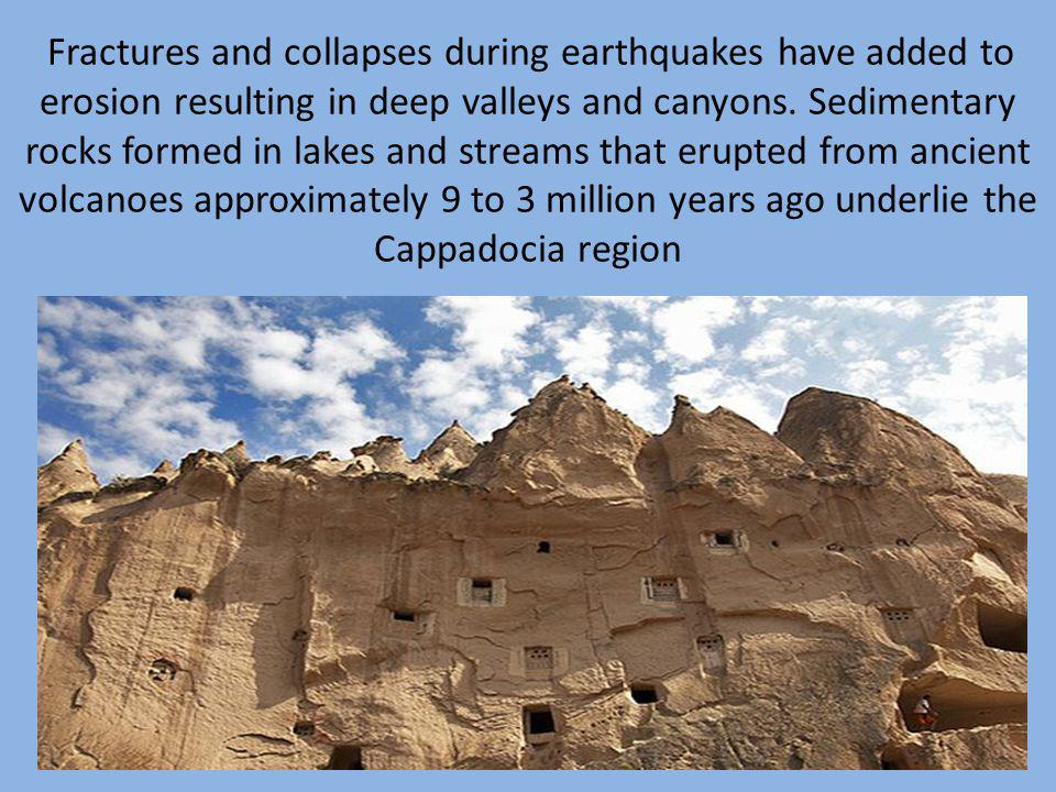 Fractures and collapses during earthquakes have added to erosion resulting in deep valleys and canyons. Sedimentary rocks formed in lakes and streams