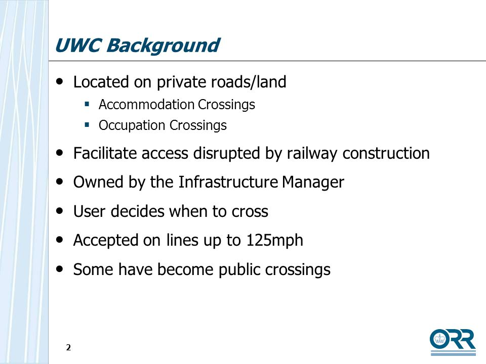 2 UWC Background Located on private roads/land Accommodation Crossings Occupation Crossings Facilitate access disrupted by railway construction Owned