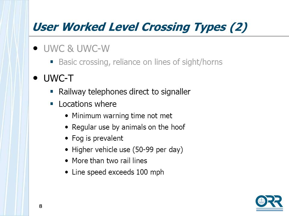 8 User Worked Level Crossing Types (2) UWC & UWC-W Basic crossing, reliance on lines of sight/horns UWC-T Railway telephones direct to signaller Locat