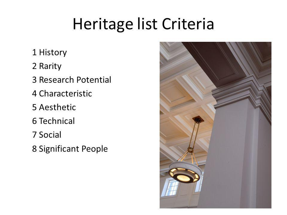 Heritage list Criteria 1 History 2 Rarity 3 Research Potential 4 Characteristic 5 Aesthetic 6 Technical 7 Social 8 Significant People