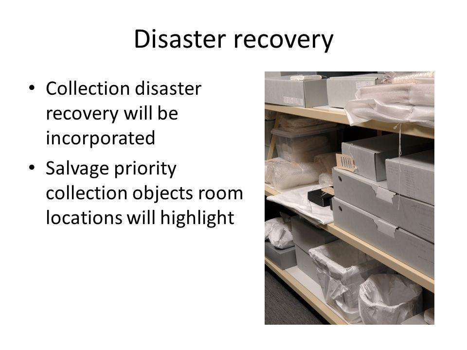 Disaster recovery Collection disaster recovery will be incorporated Salvage priority collection objects room locations will highlight