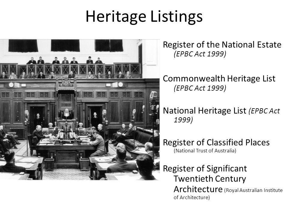 Heritage Listings Register of the National Estate (EPBC Act 1999) Commonwealth Heritage List (EPBC Act 1999) National Heritage List (EPBC Act 1999) Register of Classified Places (National Trust of Australia) Register of Significant Twentieth Century Architecture (Royal Australian Institute of Architecture)