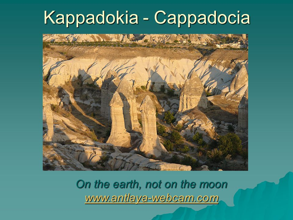 Kappadokia - Cappadocia On the earth, not on the moon www.antlaya-webcam.com www.antlaya-webcam.com