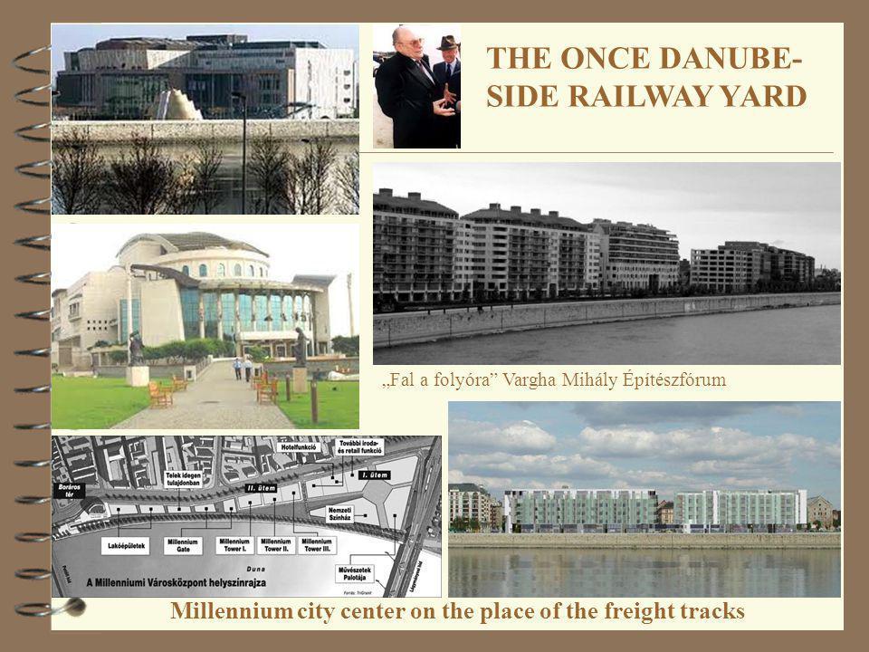 Millennium city center on the place of the freight tracks Fal a folyóra Vargha Mihály Építészfórum THE ONCE DANUBE- SIDE RAILWAY YARD