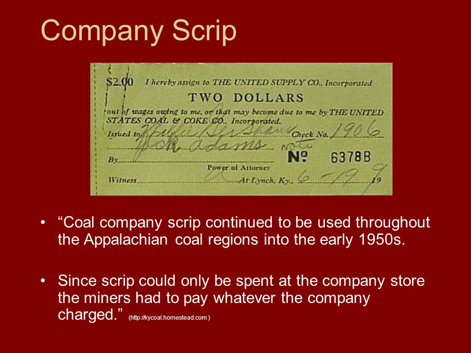 Company Scrip Coal company scrip continued to be used throughout the Appalachian coal regions into the early 1950s.