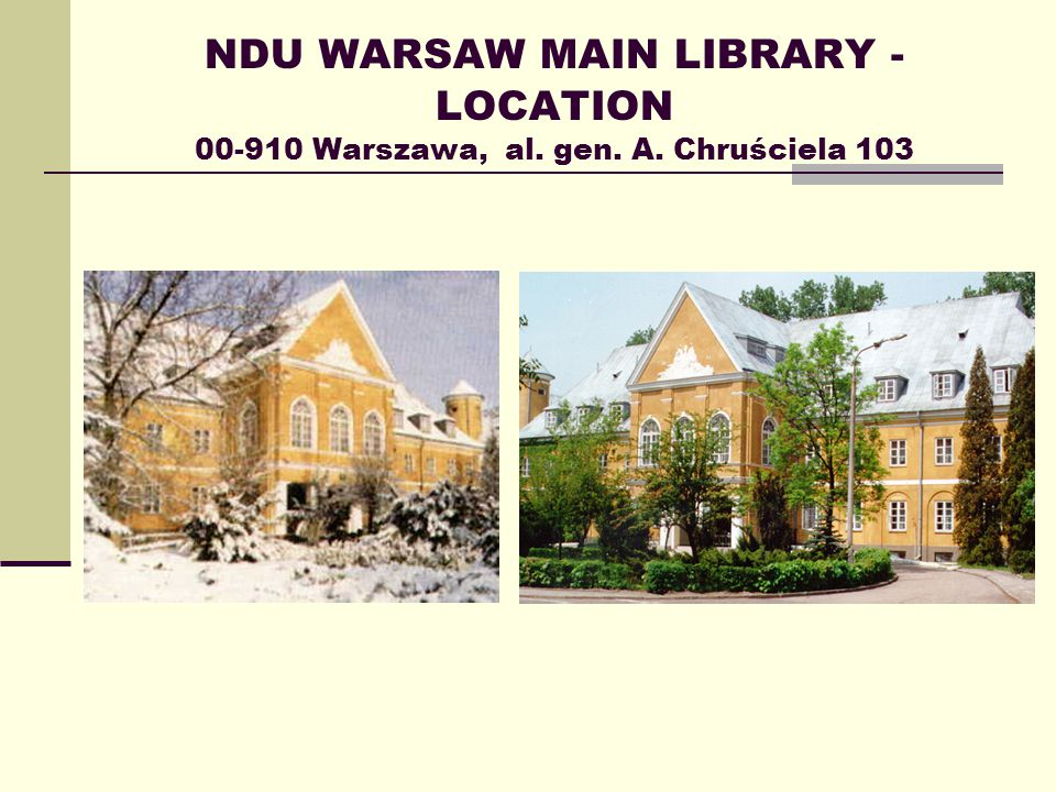 NDU WARSAW MAIN LIBRARY - LOCATION 00-910 Warszawa, al. gen. A. Chruściela 103