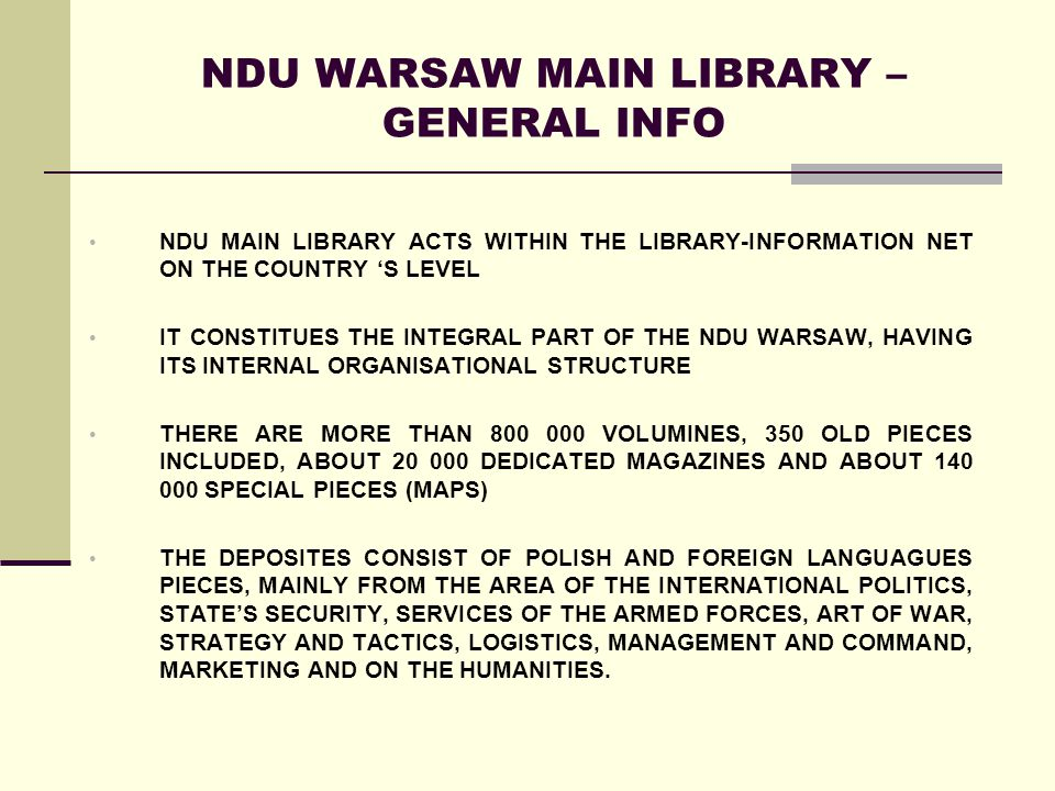 NDU MAIN LIBRARY ACTS WITHIN THE LIBRARY-INFORMATION NET ON THE COUNTRY S LEVEL IT CONSTITUES THE INTEGRAL PART OF THE NDU WARSAW, HAVING ITS INTERNAL