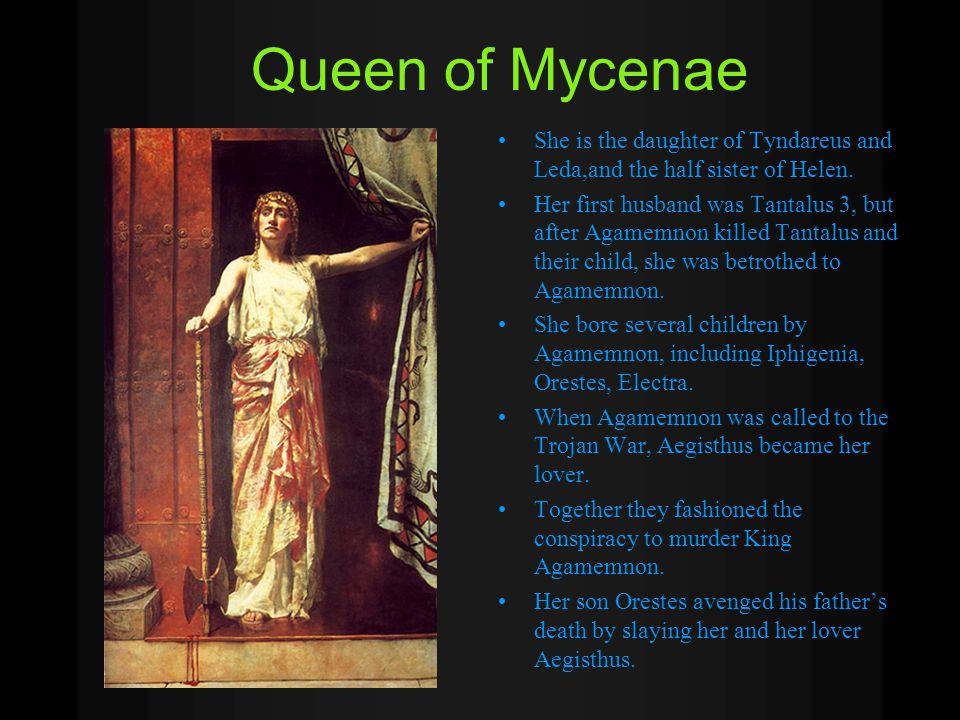 The King of Mycenae Son of Atreus and the brother of Menelaus. Member of the tragic house of Atreus. King of Mycenae, and he was the leader of the Gre