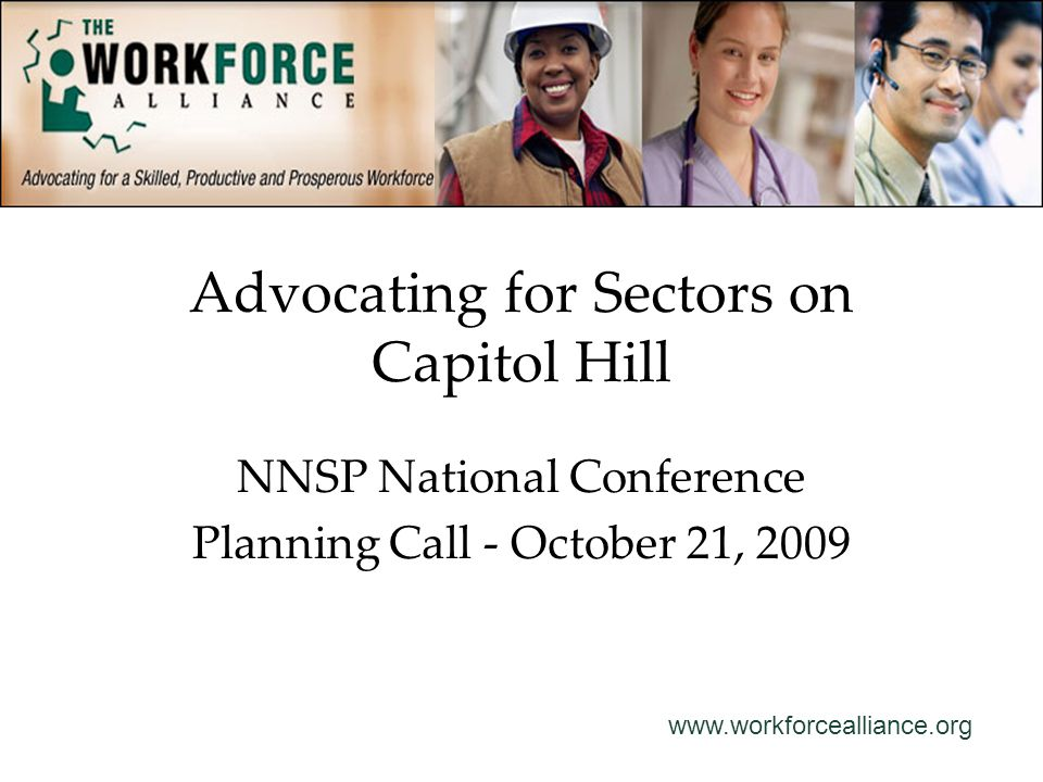 www.workforcealliance.org Advocating for Sectors on Capitol Hill NNSP National Conference Planning Call - October 21, 2009
