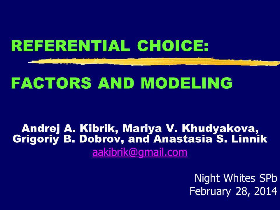 REFERENTIAL CHOICE: FACTORS AND MODELING Andrej A. Kibrik, Mariya V. Khudyakova, Grigoriy B. Dobrov, and Anastasia S. Linnik aakibrik@gmail.com Night
