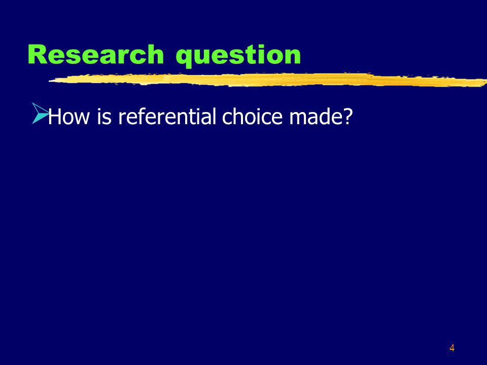 4 Research question How is referential choice made?