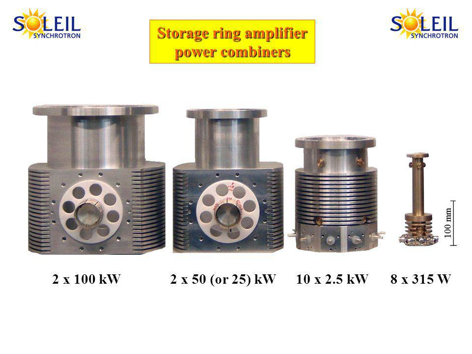 Storage ring amplifier power combiners 2 x 100 kW2 x 50 (or 25) kW10 x 2.5 kW8 x 315 W