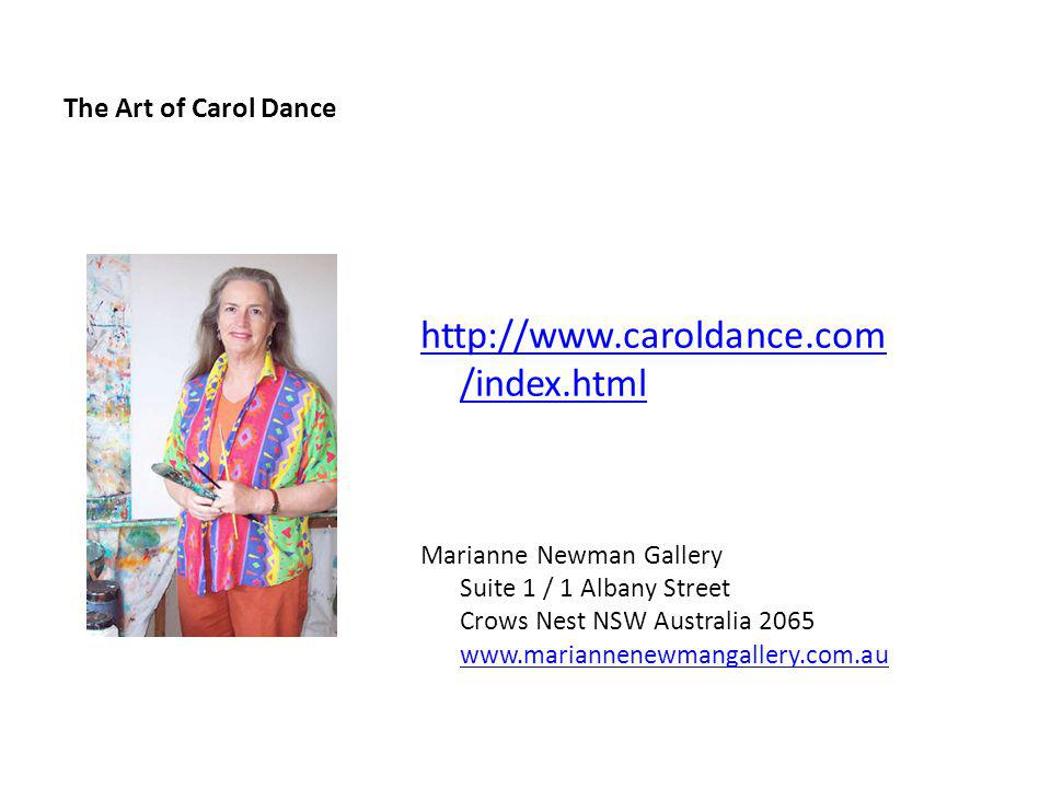 The Art of Carol Dance http://www.caroldance.com /index.html Marianne Newman Gallery Suite 1 / 1 Albany Street Crows Nest NSW Australia 2065 www.mariannenewmangallery.com.au www.mariannenewmangallery.com.au