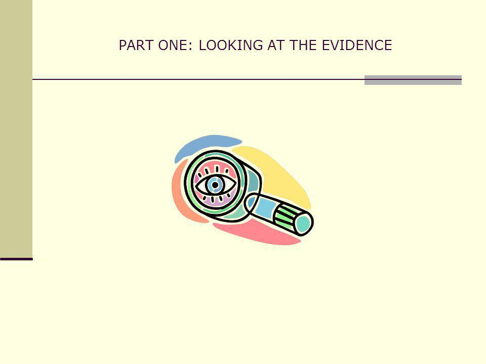 PART ONE: LOOKING AT THE EVIDENCE