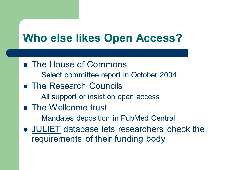 Who else likes Open Access? The House of Commons – Select committee report in October 2004 The Research Councils – All support or insist on open acces