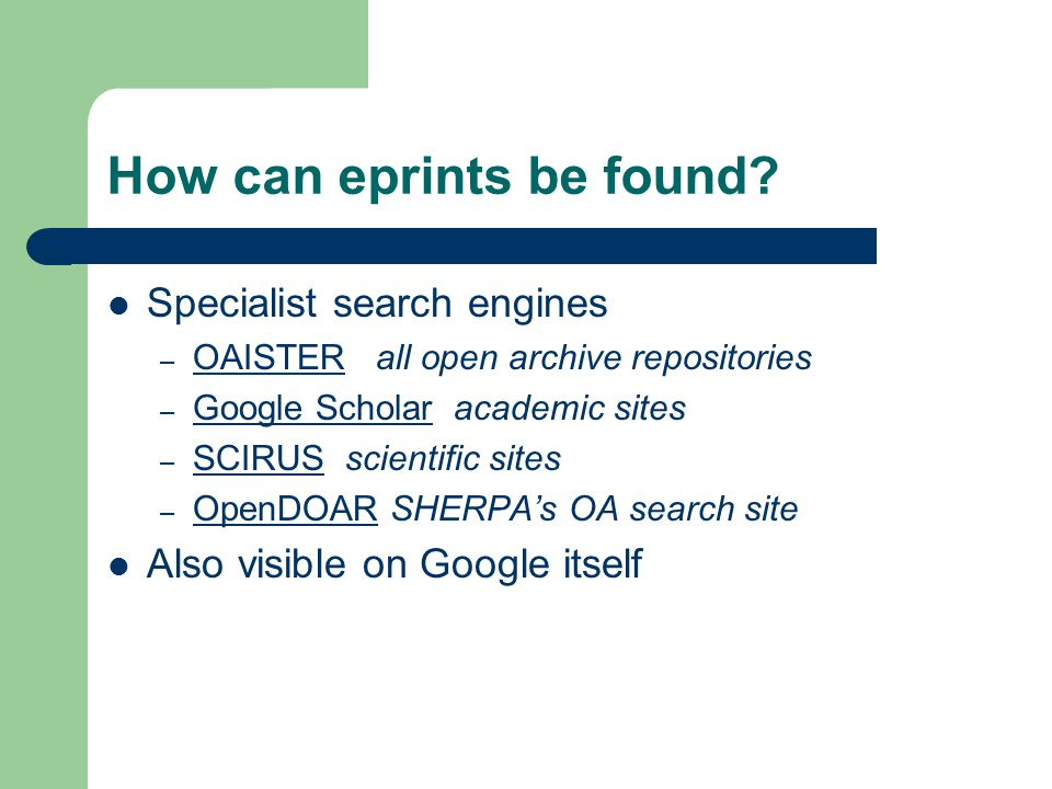 How can eprints be found? Specialist search engines – OAISTER all open archive repositories OAISTER – Google Scholar academic sites Google Scholar – S