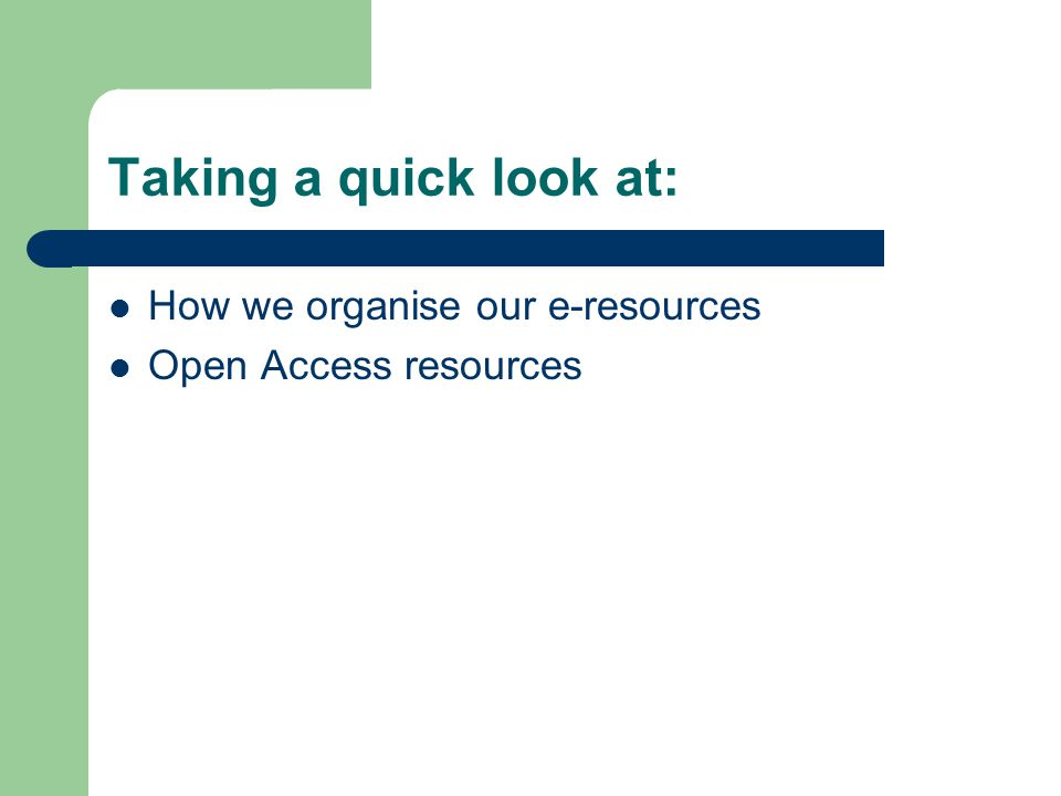 Taking a quick look at: How we organise our e-resources Open Access resources