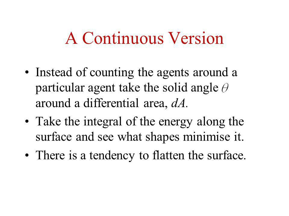 A Continuous Version Instead of counting the agents around a particular agent take the solid angle around a differential area, dA. Take the integral o