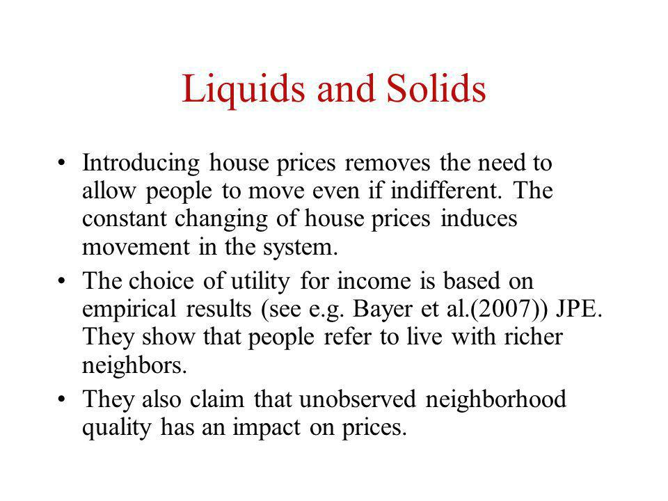 Liquids and Solids Introducing house prices removes the need to allow people to move even if indifferent. The constant changing of house prices induce