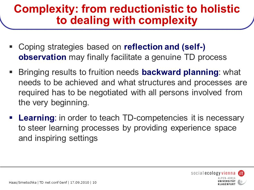 Haas/Smetschka | TD net conf Genf | 17.09.2010 | 10 Complexity: from reductionistic to holistic to dealing with complexity Coping strategies based on