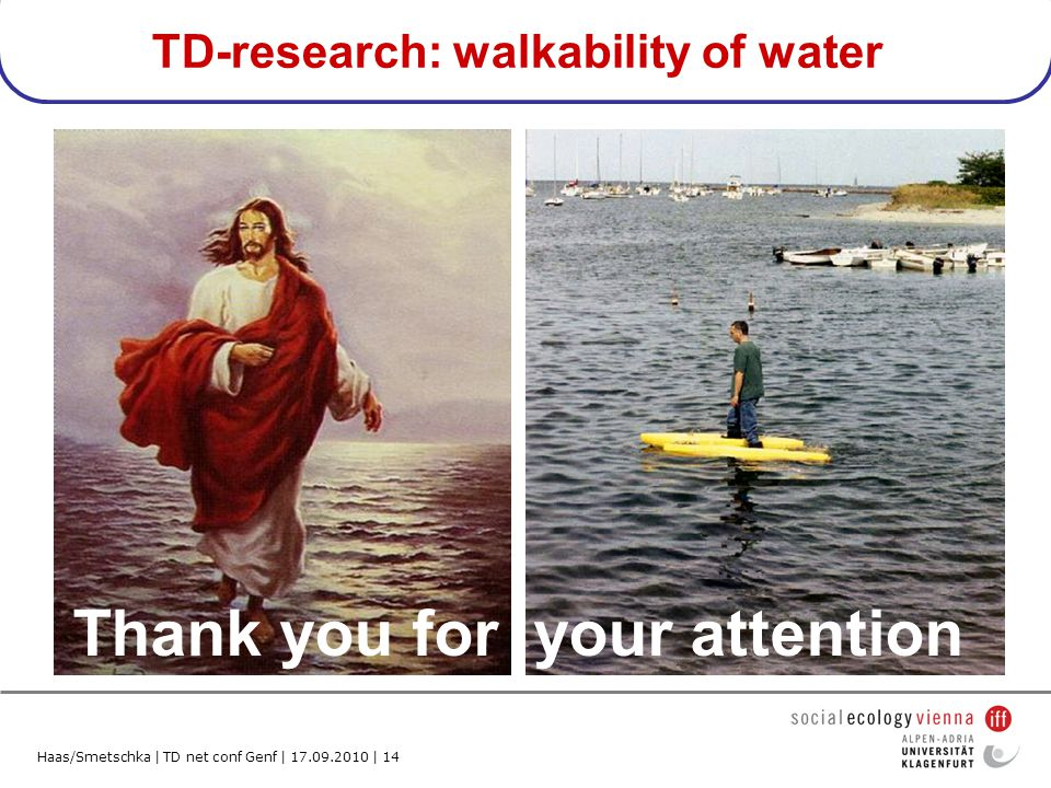 Haas/Smetschka | TD net conf Genf | 17.09.2010 | 14 TD-research: walkability of water Thank you for your attention