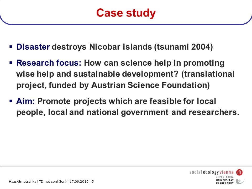Haas/Smetschka | TD net conf Genf | 17.09.2010 | 5 Case study Disaster destroys Nicobar islands (tsunami 2004) Research focus: How can science help in