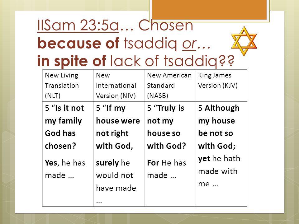 IISam 23:5a… Chosen because of tsaddiq or… in spite of lack of tsaddiq .