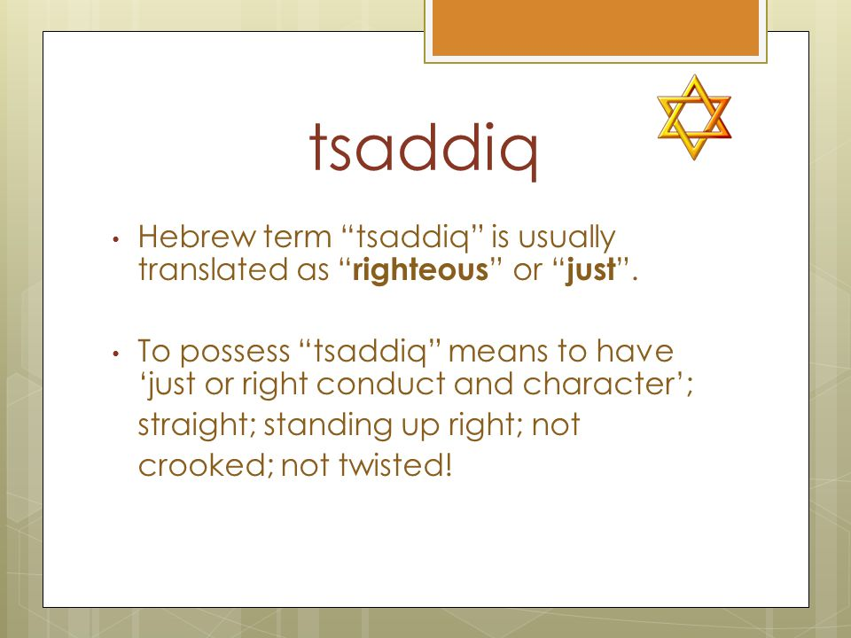 tsaddiq Hebrew term tsaddiq is usually translated as righteous or just.