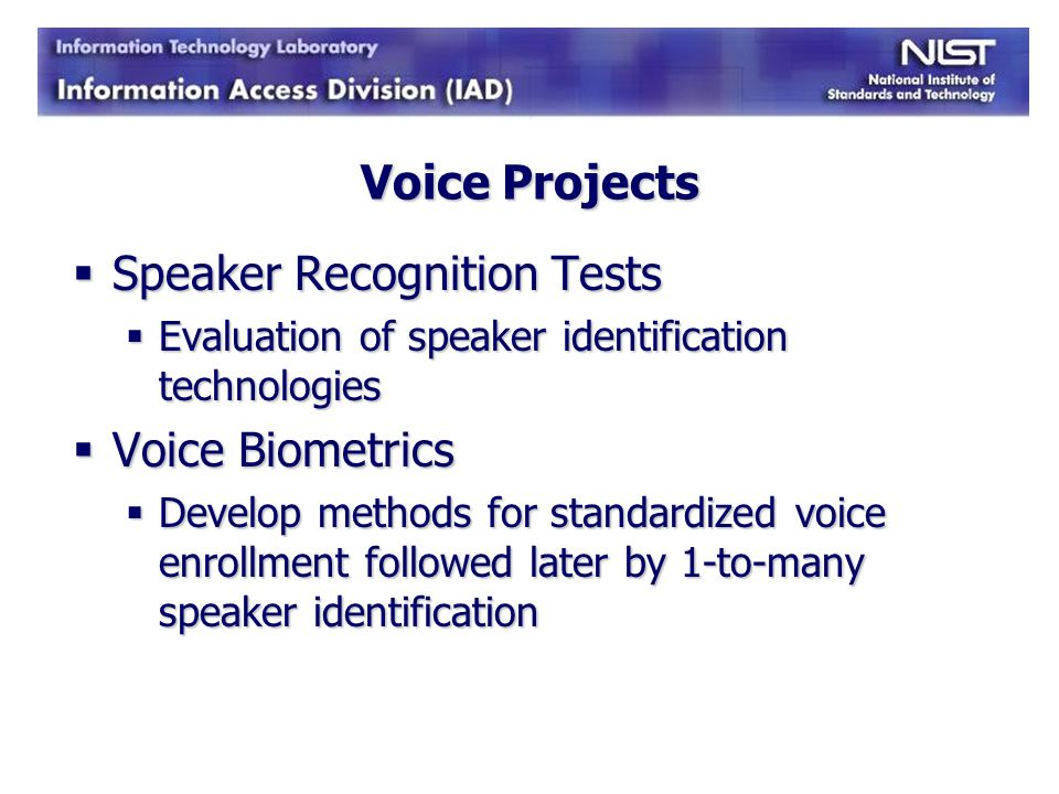 Voice Projects Speaker Recognition Tests Speaker Recognition Tests Evaluation of speaker identification technologies Evaluation of speaker identificat