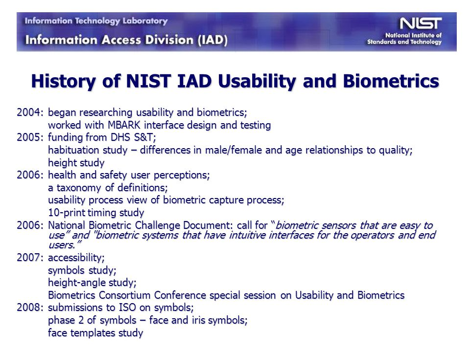 History of NIST IAD Usability and Biometrics 2004: began researching usability and biometrics; worked with MBARK interface design and testing 2005: fu
