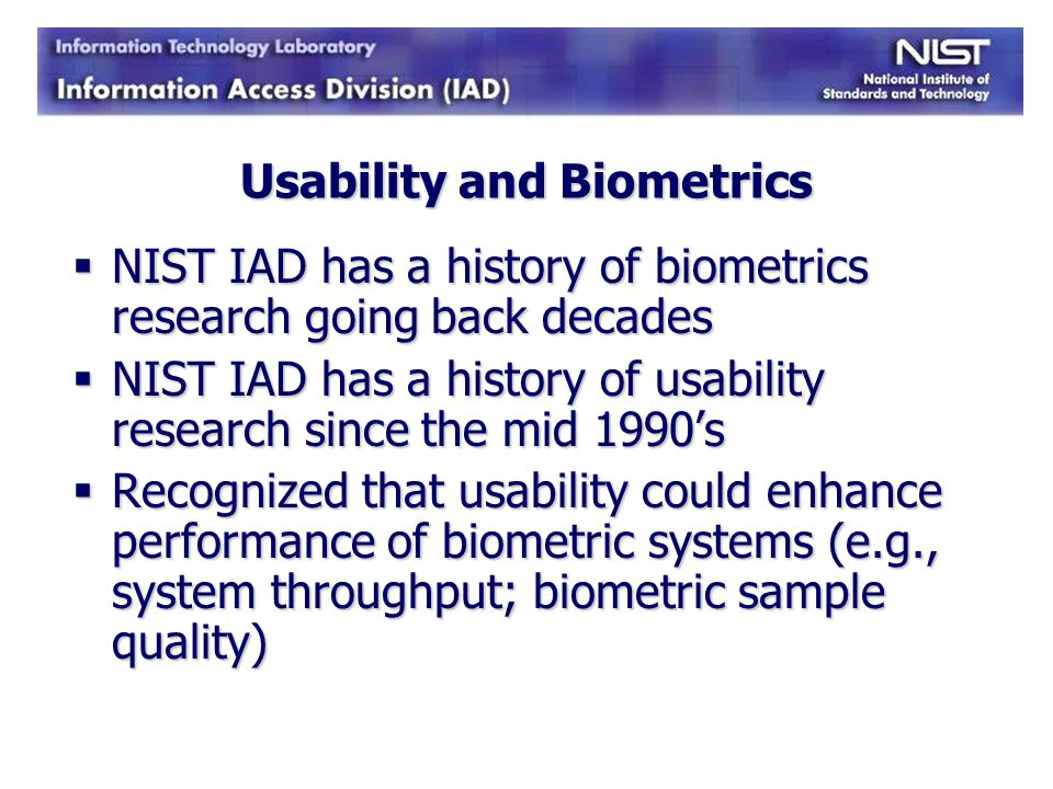 Recent NIST IAD usability research Usability engineering Usability engineering Industry Usability Reporting (IUSR) Project Industry Usability Reporting (IUSR) Project Goal: Develop family of usability standards to support reporting on the usability lifecycle process.