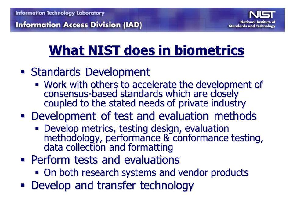 NIST biometrics modalities Fingerprints Fingerprints (Includes Latent Fingerprints) (Includes Latent Fingerprints) Face Face Iris Iris Voice Voice DNA DNA Multimodal Multimodal