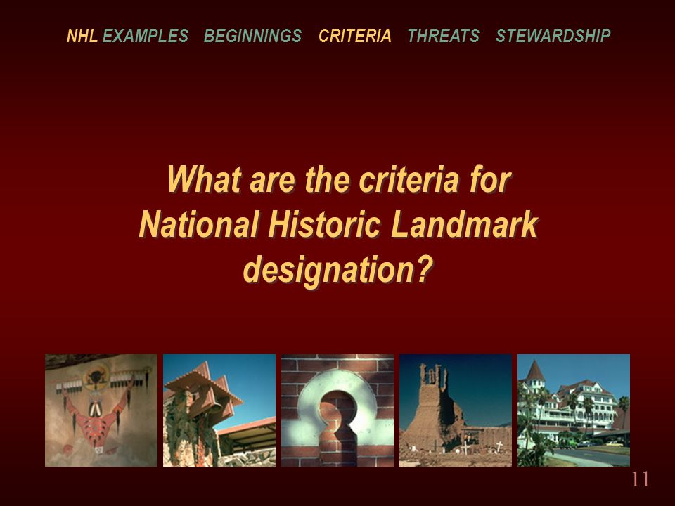 11 What are the criteria for National Historic Landmark designation.
