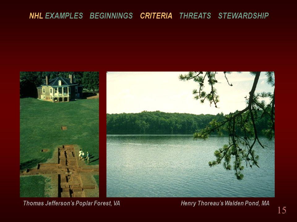 15 Thomas Jeffersons Poplar Forest, VA Henry Thoreaus Walden Pond, MA NHL EXAMPLES BEGINNINGS CRITERIA THREATS STEWARDSHIP