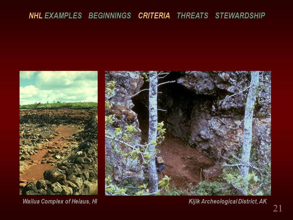 21 Wailua Complex of Heiaus, HI Kijik Archeological District, AK NHL EXAMPLES BEGINNINGS CRITERIA THREATS STEWARDSHIP
