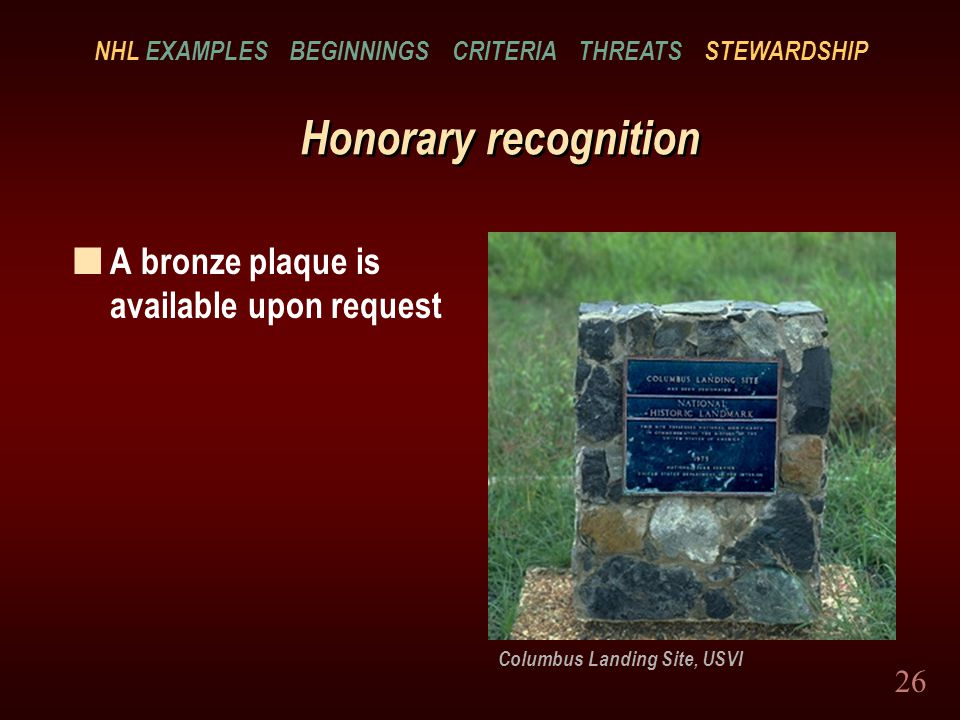 26 Honorary recognition n A bronze plaque is available upon request Columbus Landing Site, USVI NHL EXAMPLES BEGINNINGS CRITERIA THREATS STEWARDSHIP
