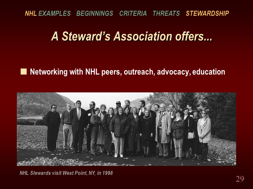 29 A Stewards Association offers... n Networking with NHL peers, outreach, advocacy, education NHL Stewards visit West Point, NY, in 1998 NHL EXAMPLES