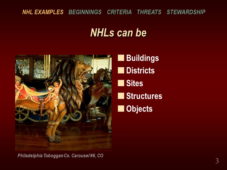 3 Philadelphia Toboggan Co. Carousel #6, CO NHLs can be nBnBuildings nDnDistricts nSnSites nSnStructures nOnObjects NHL EXAMPLES BEGINNINGS CRITERIA T