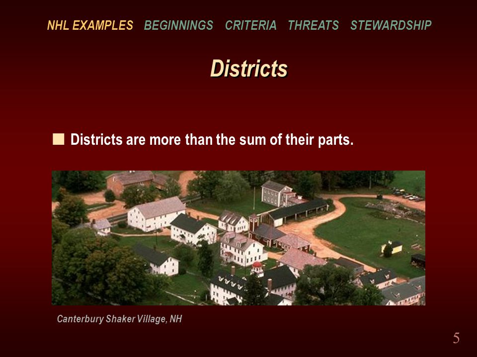 5 Districts Canterbury Shaker Village, NH n Districts are more than the sum of their parts.