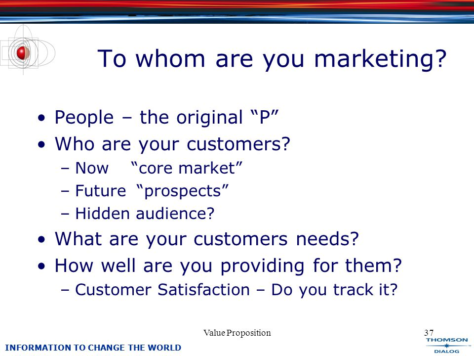 INFORMATION TO CHANGE THE WORLD Value Proposition37 To whom are you marketing.