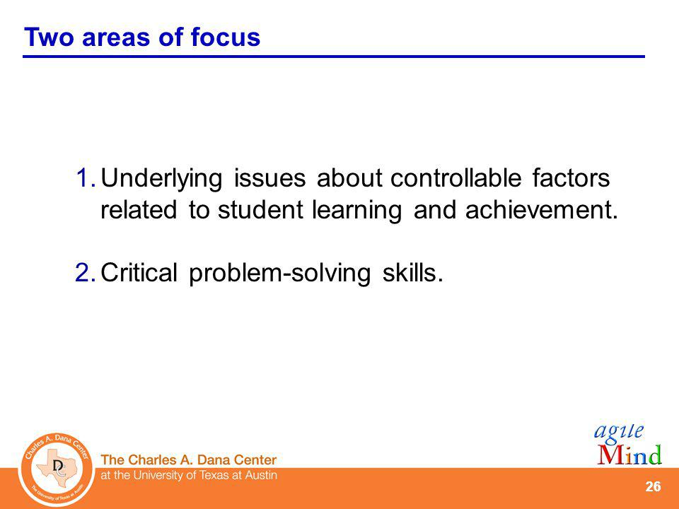 26 Two areas of focus 1.Underlying issues about controllable factors related to student learning and achievement.